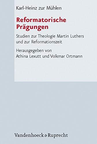 Reformatorische Pragungen: Studien Zur Theologie Martin Luthers Und Zur Reformationszeit: ...