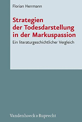 Strategien der Todesdarstellung in der Markuspassion: Florian Herrmann