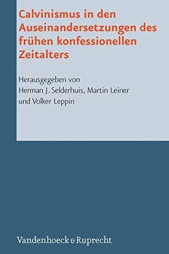 Calvinismus in den Auseinandersetzungen des frühen konfessionellen Zeitalters: Herman ...