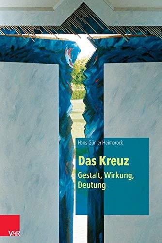 Das Kreuz - Gestalt, Wirkung, Deutung: Hans-G�nter Heimbrock