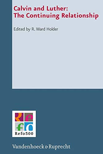 9783525550571: Calvin and Luther: The Continuing Relationship (Refo500 Academic Studies) (Refo500 Academic Studies (R5as))
