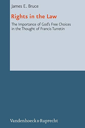 9783525550595: Rights in the Law: The Importance of God's Free Choices in the Thought of Francis Turretin (Reformed Historical Theology)
