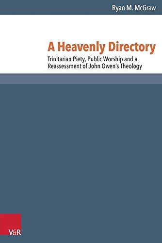 9783525550755: A Heavenly Directory: Trinitarian Piety, Public Worship and a Reassessment of John Owen's Theology (Reformed Historical Theology)