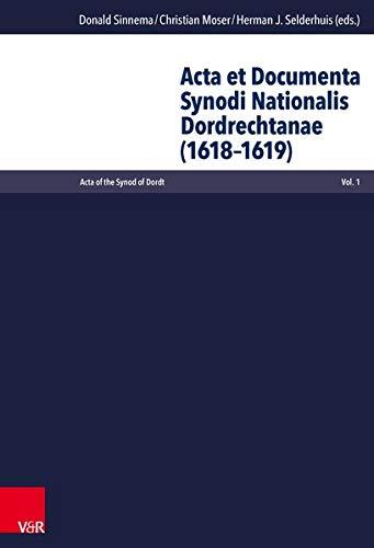 Acta of the Synod of Dordt (ACTA Et Documenta Synodi Nationalis Dordrechtanae (1618-1619): ...