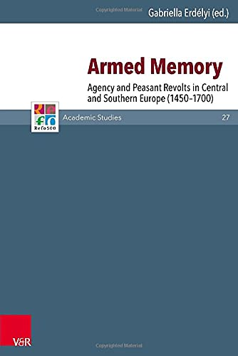9783525550977: Armed Memory: Agency and Peasant Revolts in Central and Southern Europe (1450-1700) (Refo500 Academic Studies)