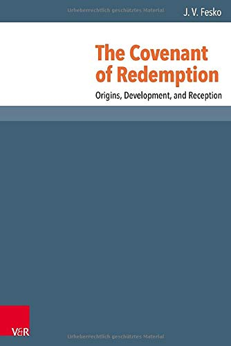 The Covenant of Redemption: Origins, Development, and Reception (Reformed Historical Theology): ...