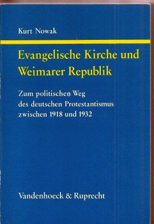 9783525553787: Evangelische Kirche und Weimarer Republik: Zum politischen Weg des deutschen Protestantismus zwischen 1918 und 1932