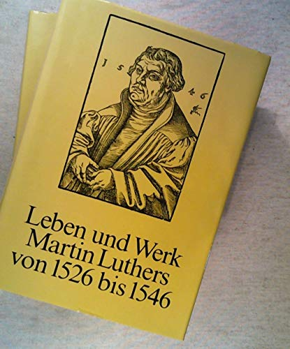 LEBEN UND WERK MARTIN LUTHERS VON 1526 BIS 1546. Festgabe zu seinem 500. Geburtstag. Zwei Baende.: ...