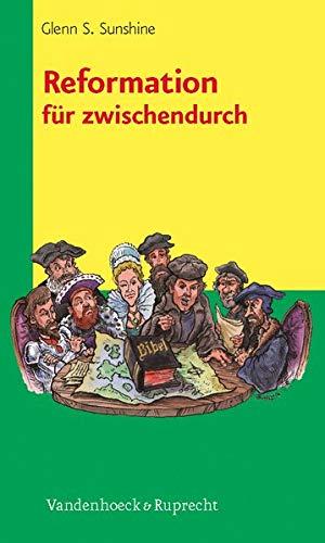 Reformation fur zwischendurch (THEOLOGIE FUR ZWISCHENDURCH): Glenn S Sunshine