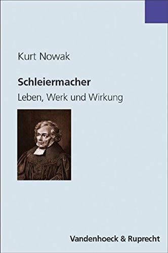 Schleiermacher: Leben, Werk und Wirkung [Jan 01,