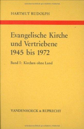 Evangelische Kirche und Vertriebene 1945 bis 1972. Band 1: Kirchen ohne Land. Die Aufnahme von ...