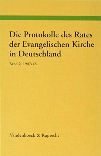 Die Protokolle des Rates der Evangelischen Kirche in Deutschland. Band 2: 1947/48 (Arbeiten zur ...