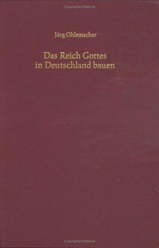 9783525558072: Das Reich Gottes in Deutschland bauen: Ein Beitrag zur Vorgeschichte und Theologie der deutschen Gemeinschaftsbewegung (Arbeiten zur Geschichte des Pietismus)