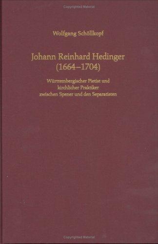 9783525558218: Johann Reinhard Hedinger (1664-1704): Wurttembergischer Pietist und kirchlicher Praktiker zwischen Spener und den Separatisten (Arbeiten zur Geschichte des Pietismus)