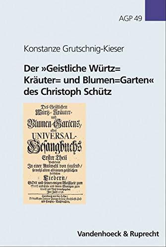 Der »Geistliche Würtz= Kräuter= und Blumen=Garten« des Christoph Schütz:...