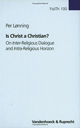 Is Christ a Christian?: On Inter-Religious Dialogue: Loenning, Per