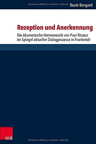9783525564493: Rezeption Und Anerkennung: Die Okumenische Hermeneutik Von Paul Ricoeur Im Spiegel Aktueller Dialogprozesse in Frankreich