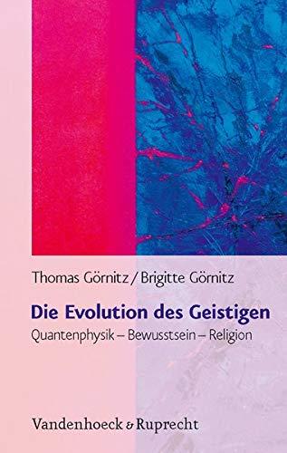 9783525567173: Die Evolution des Geistigen: Quantenphysik - Bewusstsein - Religion