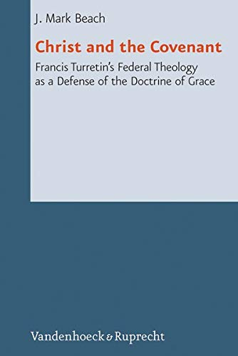 9783525569115: Christ and the Covenant: Francis Turretin's Federal Theology as a Defense of the Doctrine of Grace (Reformed Historical Theology)