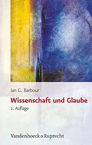 Wissenschaft und Glaube: Historische und zeitgenossische Aspekte. Aus dem Amerikanischen von Sabine...