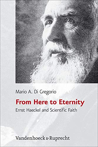 9783525569726: From Here to Eternity: Ernst Haeckel and Scientific Faith (Religion Theologie Und Naturwissenschaft / Religion Theology and Natural Science, Rthn)