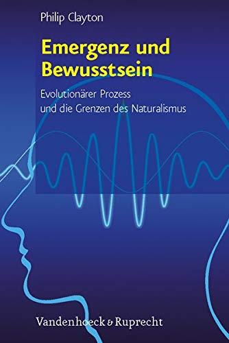 9783525569856: Emergenz Und Bewusstsein: Evolutionarer Prozess Und Die Grenzen Des Naturalismus. Aus Dem Englischen Von Gesine Schenke Robinson