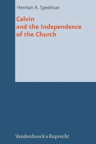 Calvin and the Independence of the Church: Herman Speelman