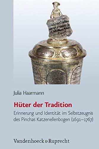 H ter der Tradition: Erinnerung und Identität im Selbstzeugnis von Pinchas Katzenellenbogen (1691-...