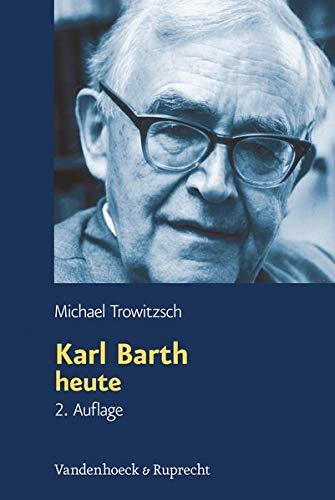 Karl Barth heute: Michael Trowitzsch