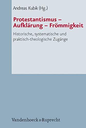 Protestantismus - Aufklärung - Frömmigkeit: Andreas Kubik
