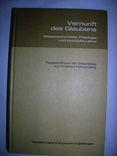 9783525581520: Vernunft des Glaubens: Wissenschaftliche Theologie und kirchliche Lehre, Festschrift zum 60. Geburtstag von Wolfhart Pannenberg, mit einem bibliographischen Anhang
