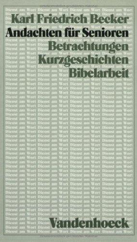 Andachten Fur Senioren: Betrachtungen, Kurzgeschichten, Bibelarbeit (Gottingische: Becker, Karl Friedrich
