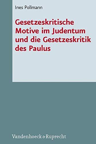 Gesetzeskritische Motive im Judentum und die Gesetzeskritik des Paulus: Ines Pollmann