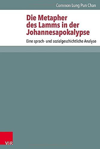 9783525593721: Die Metapher Des Lamms in Der Johannesapokalypse: Eine Sprach- Und Sozialgeschichtliche Analyse (Novum Testamentum et Orbis Antiquus/Studien zur ... Testaments (NTOA/StUNT)) (German Edition)