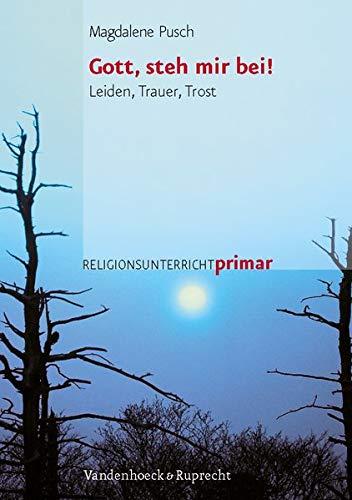 9783525610060: Gott, steh mir bei!: Leiden, Trauer, Trost (Religionsunterricht Primar)