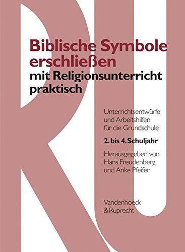 9783525613870: Biblische Symbole erschließen mit Religionsunterricht praktisch: Unterrichtsentwürfe und Arbeitshilfen für die Grundschule 1. bis 4. Schuljahr