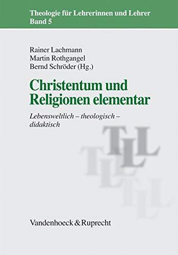 9783525614259: Christentum und Religionen elementar: Lebensweltlich - theologisch - didaktisch (Theologie Fur Lehrerinnen Und Lehrer)