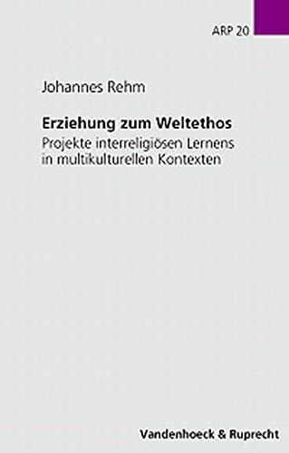 9783525614907: Erziehung zum Weltethos.: Projekte interreligi�sen Lernens in multikulturellen Kontexten.