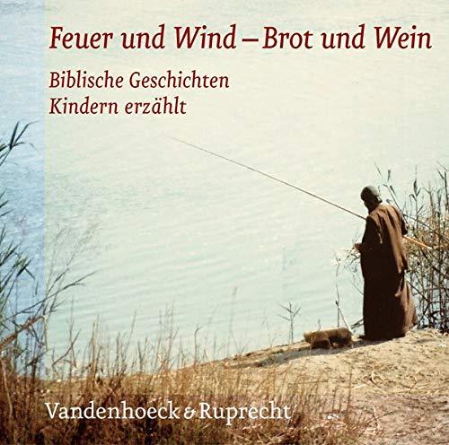 9783525615881: Feuer Und Wind - Brot Und Wein: Die Horbibel Fur Kinder. Biblische Geschichten Kindern Erzahlt (Wie Feuer Und Wind / Wie Brot Und Wein)