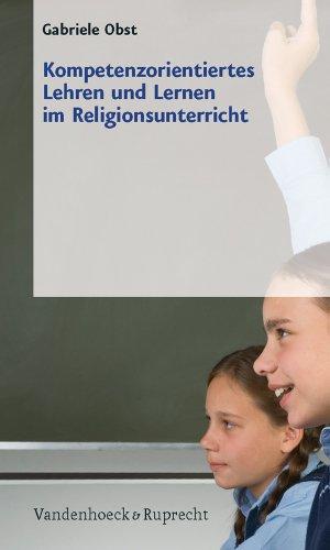 9783525616123: Kompetenzorientiertes Lehren und Lernen im Religionsunterricht