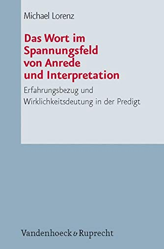 9783525624159: Das Wort Im Spannungsfeld Von Anrede Und Interpretation: Erfahrungsbezug Und Wirklichkeitsdeutung in Der Predigt