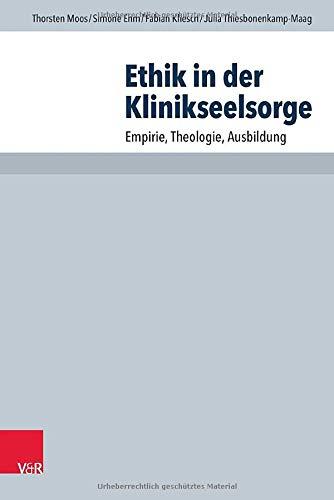 9783525624319: Ethik in der Klinikseelsorge: Empirie, Theologie, Ausbildung (Arbeiten zur Pastoraltheologie, Liturgik und Hymnologie) (German Edition)