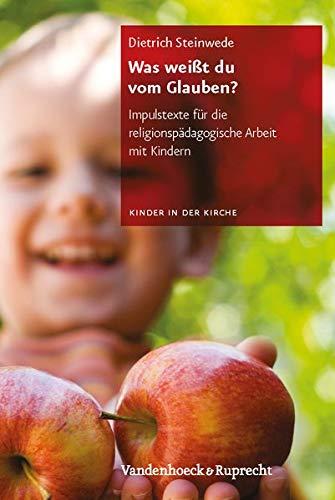 9783525630099: Was weisst du vom Glauben?: Impulstexte fur die religionspadagogische Arbeit mit Kindern (Kinder in der Kirche)