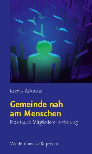 Gemeinde nah am Menschen: Praxisbuch Mitgliederorientierung: Auksutat, Ksenija