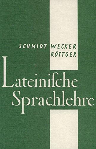 Lateinische Sprachlehre: Schmidt, Heinrich, Wecker,