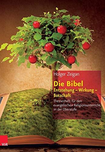 9783525776605: Die Bibel: Entstehung - Wirkung - Botschaft: Themenheft f�r den evangelischen Religionsunterricht in der Oberstufe