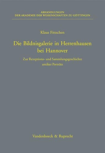 9783525825471: Die Bildnisgalerie in Herrenhausen bei Hannover: Zur Rezeptions- und Sammlungsgeschichte antiker Portrats (ABHANDL.D.AKAD.DER WISSENSCH. PHIL.-HIST.KLASSE 3.FOLGE)