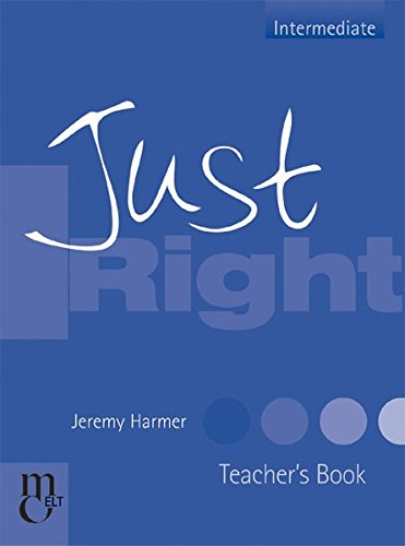 Just Right - Intermediate - Teacher's Book: Harmer, Jeremy