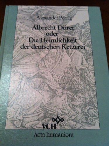 9783527175949: Albrecht D�rer, oder, Die Heimlichkeit der deutschen Ketzerei: Die Apokalypse D�rers und andere Werke von 1495 bis 1513