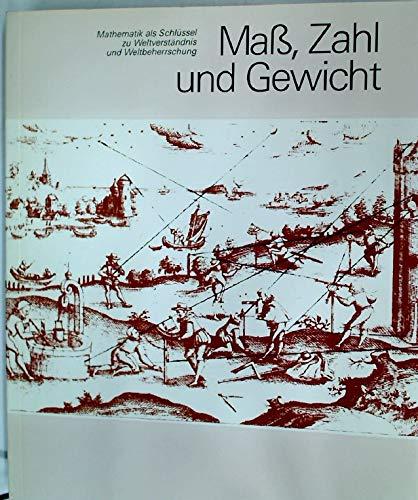 Mass, Zahl Und Gewicht: Mathematik Als Schluessel Zum Verstaendnis Und Zur Beherrschung Der Welt (...